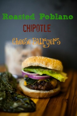 Roasted Poblano and Chipotle Cheddar Burgers